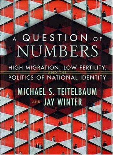 A Question of Numbers: High Migration, Low Fertility, and the Politics of National Identity - Jay Winter; Michael Teitelbaum