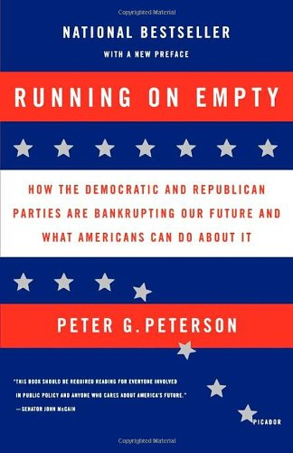 Running on Empty: How the Democratic and Republican Parties Are Bankrupting Our Future and What Americans Can Do About It - Peter G. Peterson