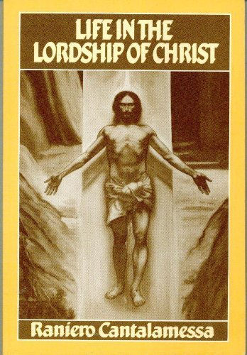 Life in the Lordship of Christ: A Commentary on Paul's Epistle to the Romans - Raniero Cantalamessa