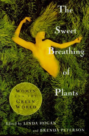 The Sweet Breathing of Plants: Women Writing on the Green World - Linda Hogan; Brenda Peterson