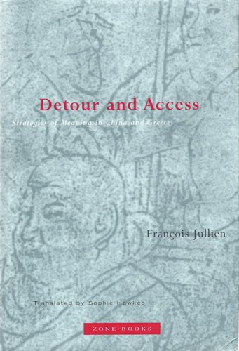 Detour and Access: Strategies of Meaning in China and Greece - Francois Jullien