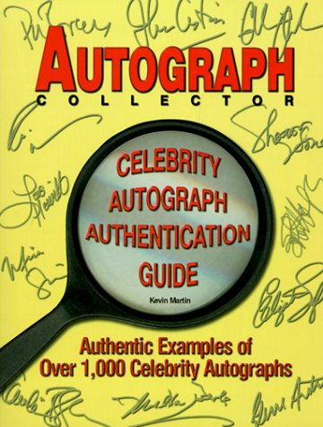 Autograph Collector Celebrity Autograph Authentication Guide: Authentic Examples of Over 1,000 Celebrity Autographs - Kevin Martin