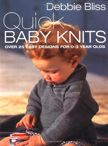 Quick Baby Knits: Over 25 Quick and Easy Designs for 0-3 year olds - Debbie Bliss