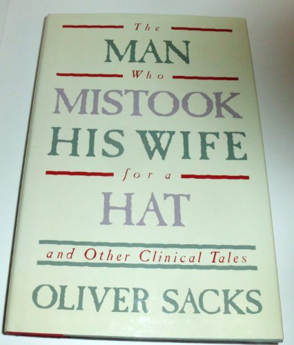 The Man Who Mistook His Wife for a Hat and Other Clinical Tales - Oliver W. Sacks