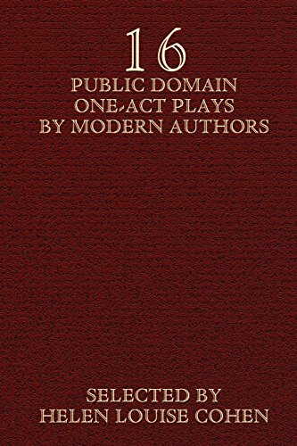 Sixteen Public Domain One-Act Plays by Modern Authors - Helen Louise Cohen; Booth Tarkington; A. A. Milne
