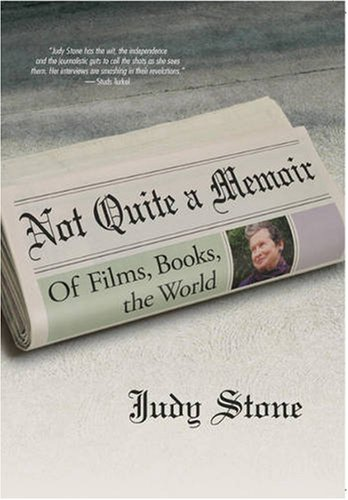 Not Quite a Memoir: Of Films, Books, the World - Judy Stone