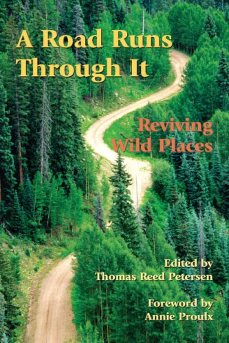 Road Runs Through It: Reviving Wild Places - Thomas Reed Petersen; Annie Proulx