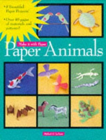Paper Animals (Make It With Paper) - Michael G. LaFosse