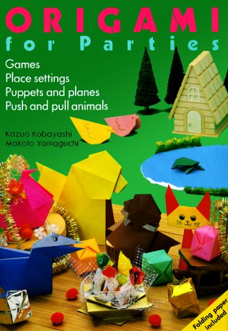 Origami for Parties: Games, Place Settings, Puppets and Planes, Push and Pull Animals - Kazuo Kobayashi; Makoto Yamaguchi