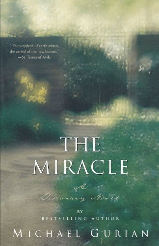 The Miracle: A Visionary Novel - Michael Gurian