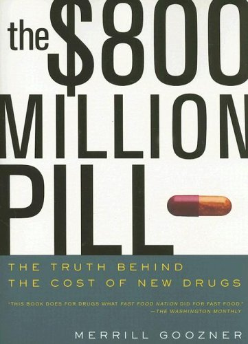 The $800 Million Pill: The Truth behind the Cost of New Drugs - Merrill Goozner
