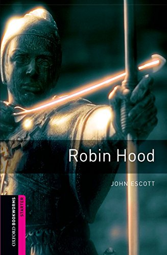Oxford Bookworms Library: Robin Hood: Starter: 250-Word Vocabulary (Oxford Bookworms: Starter) - John Escott