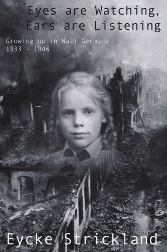 Eyes are Watching, Ears are Listening: Growing up in Nazi Germany 1933-1946 - Eycke Strickland