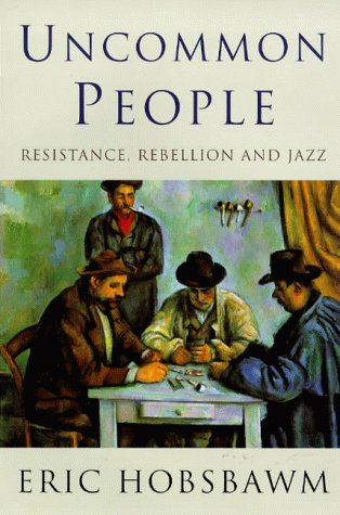 Uncommon People: Resistance, Rebellion and Jazz - Eric Hobsbawm