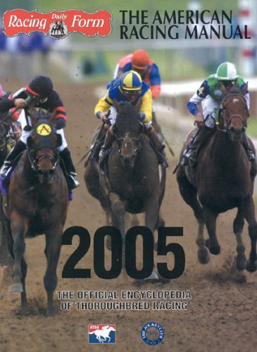 The American Racing Manual 2005: The Official Encyclopedia of Thoroughbred Racing - Paula Welch-Prather