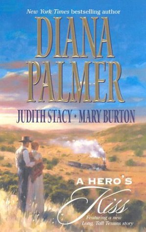 A Hero's Kiss: The Founding Father/Wild West Wager/Snow Maiden - Diana Palmer; Judith Stacy; Mary Burton