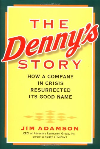 The Denny's Story: How a Company in Crisis Resurrected Its Good Name and Reputation - Jim Adamson