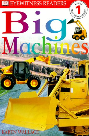 DK Readers: Big Machines (Level 1: Beginning to Read) - Karen Wallace