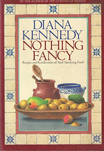 Nothing Fancy: Recipes and Recollections of Soul-Satisfying Food - Diana Kennedy