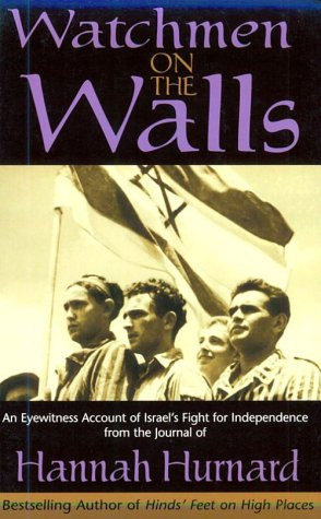 Watchmen on the Walls: An Eyewitness Account of Israel's Fight for Independence from the Journal of Hannah Hurnard - Hannah Hurnard