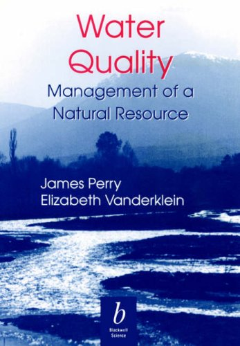Water Quality: Management of a Natural Resource - Jim Perry; Elizabeth Leigh Vanderklein