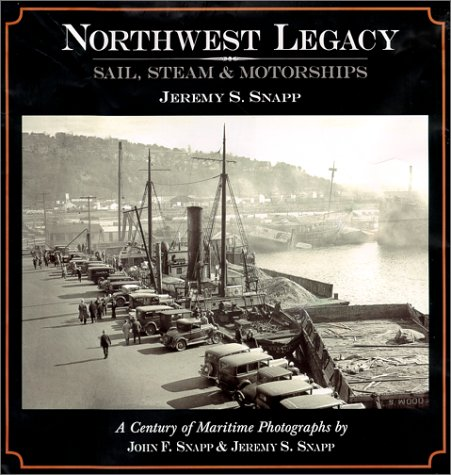 Northwest Legacy : Sail, Steam and Motorships - Jeremy S. Snapp