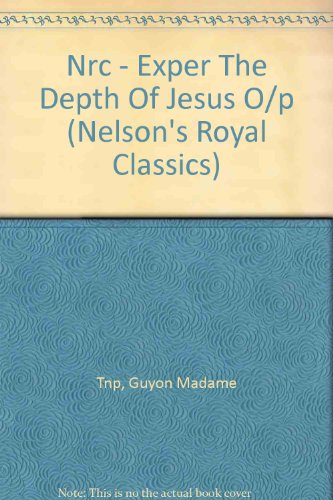 Experiencing The Depths Of Jesus Christ Nelson's Royal Classics - Madame Guyon