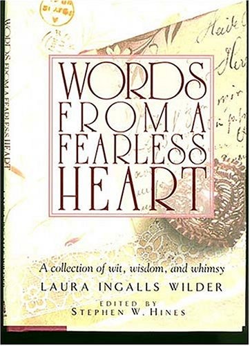 Words from a Fearless Heart: A Collection of Wit, Wisdom, and Whimsy - Laura Ingalls Wilder