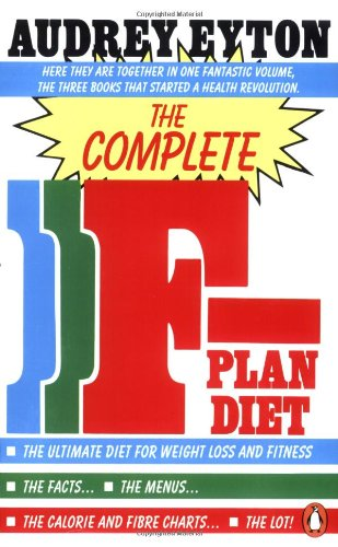 The Complete F-Plan Diet: The F-Plan; The F-Plan Calorie and Fibre Chart; F-Plus: The F-Plan, the F-Plan Calorie and Fibre Chart, F-Plus (Pe - Audrey Eyton; Joyce Hughes