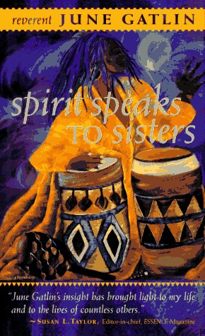 The Spirit Speaks to Sisters: Inspiration and Empowerment for Black Women - June Juliet Gatlin