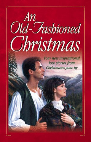 An Old-Fashioned Christmas:  For the Love of a Child/Miracle on Kismet Hill/Christmas Flower/God Jul (Heartsong Novella Collection) - Sally Laity; Loree Lough; Colleen L. Reece; Tracie Peterson