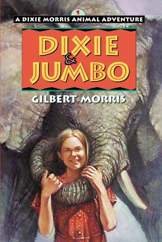 Dixie  &  Jumbo (Dixie Morris Animal Adventure) - Gilbert Morris