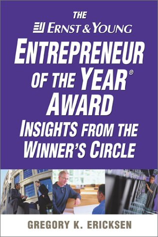 The Ernst  &  Young Entrepreneur of the Year Award Insights from the Winners' Circle - Gregory K. Ericksen