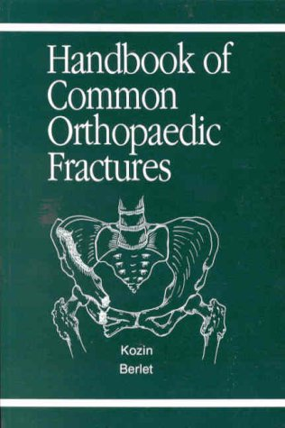 Handbook of Common Orthopaedic Fractures - Scott Hal Kozin; Anthony Clayton Berlet; Anthony C. Berlet