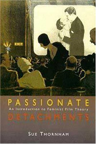 Passionate Detachments: An Introduction to Feminist Film Theory - Sue Thornham