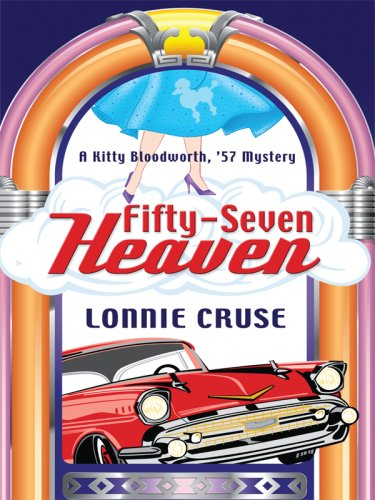 Fifty-Seven Heaven: A Kitty Bloodworth, '57 Mystery (Wheeler Cozy Mystery) - Lonnie Cruse