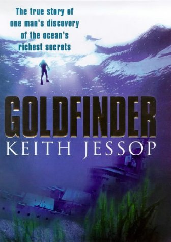 Goldfinder: A True Story of One Man's Discovery of the Ocean's Richest Secrets - Keith Jessop