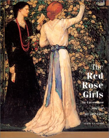 The Red Rose Girls: An Uncommon Story of Art and Love - Alice A. Carter
