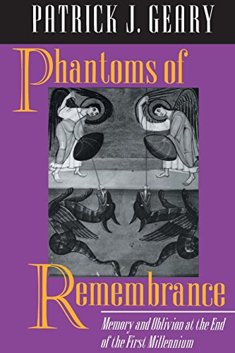 Phantoms of Remembrance: Memory and Oblivion at the End of the First Millenium - Patrick J. Geary