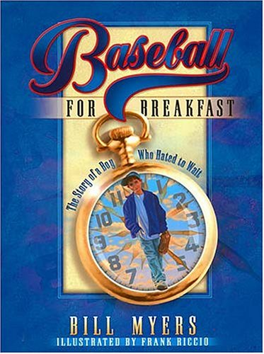 Baseball for Breakfast: The Story of a Boy Who Hated to Wait - Bill Myers