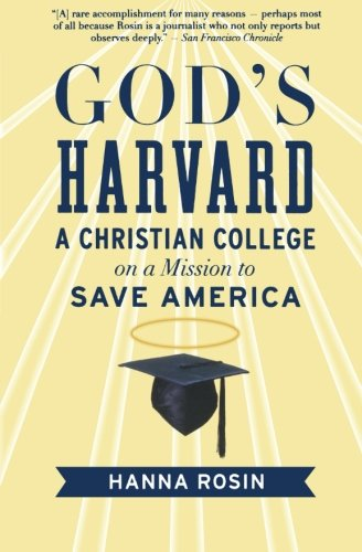 God's Harvard: A Christian College on a Mission to Save America - Hanna Rosin