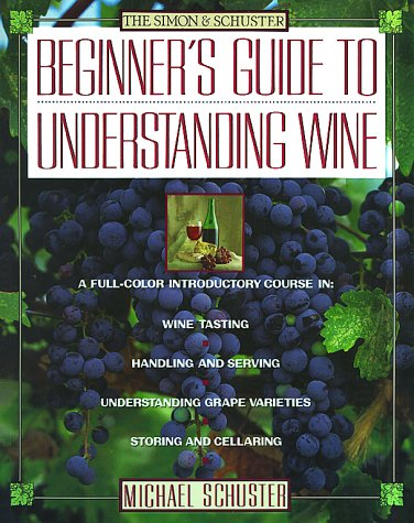 Simon & Schuster's Beginner's Guide to Understanding Wine - Michael Schuster