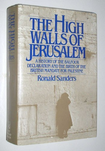 The High Walls of Jerusalem: A History of the Balfour Declaration and the Birth of the British Mandate for Palestine - Ronald Sanders