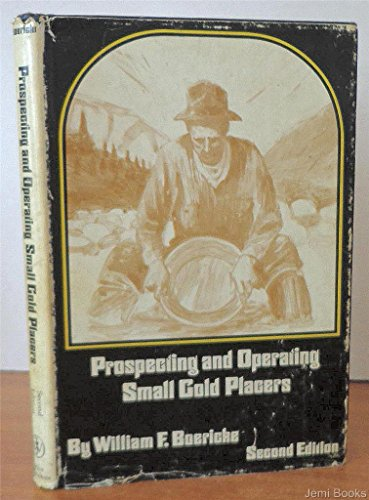 Prospecting and Operating Small Gold Placers - William F. Boericke