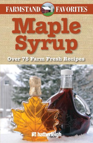 Maple Syrup: Farmstand Favorites: Over 75 Farm-Fresh Recipes - June Eding; Jo Brielyn