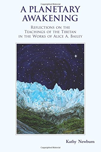 A Planetary Awakening: Reflections on the Teachings of the Tibetan in the Works of Alice A Bailey - Kathy Newburn