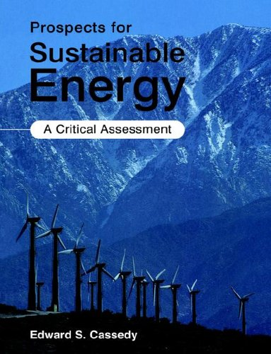 Prospects for Sustainable Energy: A Critical Assessment - Edward S. Cassedy Jr
