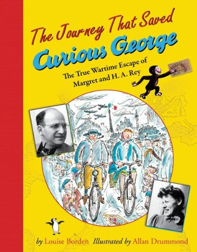 The Journey That Saved Curious George: The True Wartime Escape of Margret and H.A. Rey - Louise W. Borden