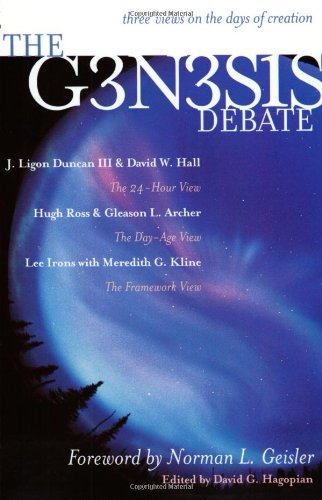 The Genesis Debate: Three Views on the Days of Creation - J. Ligon Duncan III; David W. Hall; Hugh Ross; Gleason L. Archer; Lee Irons; Meredith G. Kline