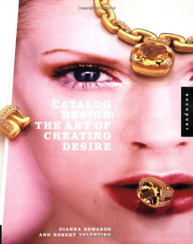 Catalog Design: The Art of Creating Desire (Graphic Design) - Dianna Edwards; Robert Valentine